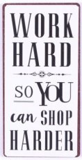 Magneet: Work hard so you can shop... EM5887