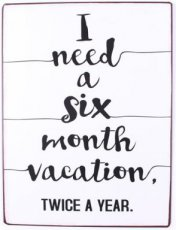 Tekstbord: I need a six month vacation EM6056