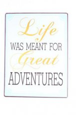 Tekstbord: Life was meant for great adventures EM5465