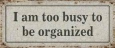 Tekstbord: I am too busy to be organized EM622