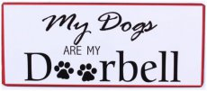 Tekstbord: My dogs are my doorbell EM5711