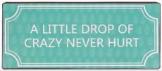 Tekstbord: A little drop of crazy never hurt EM7268