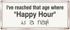 Tekstbord: I've reached that age where happy hour is a nap EM5120