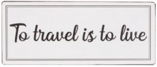 Tekstbord: To travel is to live EM7320