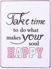 Tekstbord: Take time to do what makes your soul happy EM5617
