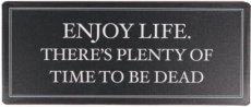 Tekstbord: Enjoy life, there's plenty of time to be dead EM7308