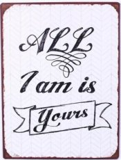 Tekstbord: All I am is yours. EM5629