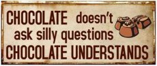 Tekstbord: Chocolate doesn't ask silly ... EM2330