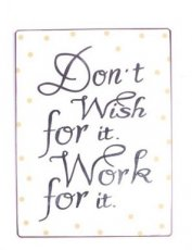 Tekstbord: Don't wish for it, work for it. EM5517