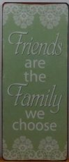 Tekstbord: Friends are the family we choose.EM3823