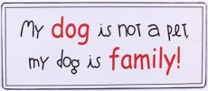 Tekstbord: My dog is not a pet, my dog... EM4859