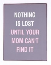 Tekstbord: Nothing is lost until your mom...EM5227