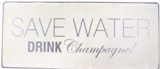 Tekstbord: Save water, drink champagne! EM4465